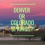 Colorado Springs or Denver: Where Should You Live?