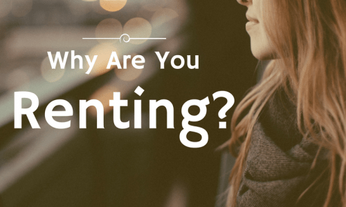 Why Are You Renting?