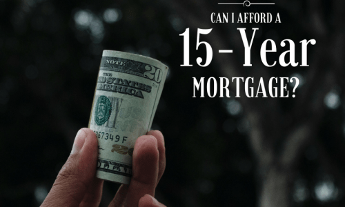 Can I Afford a 15-Year Mortgage?