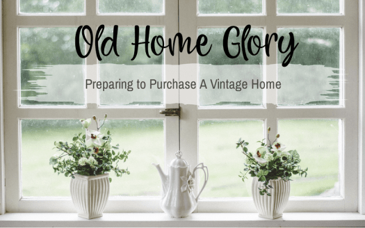 Old Home Glory - Preparing to purchase a vintage home